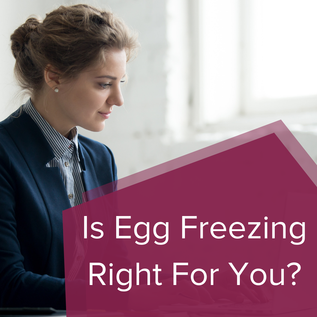 Is Egg Freezing Right For You?