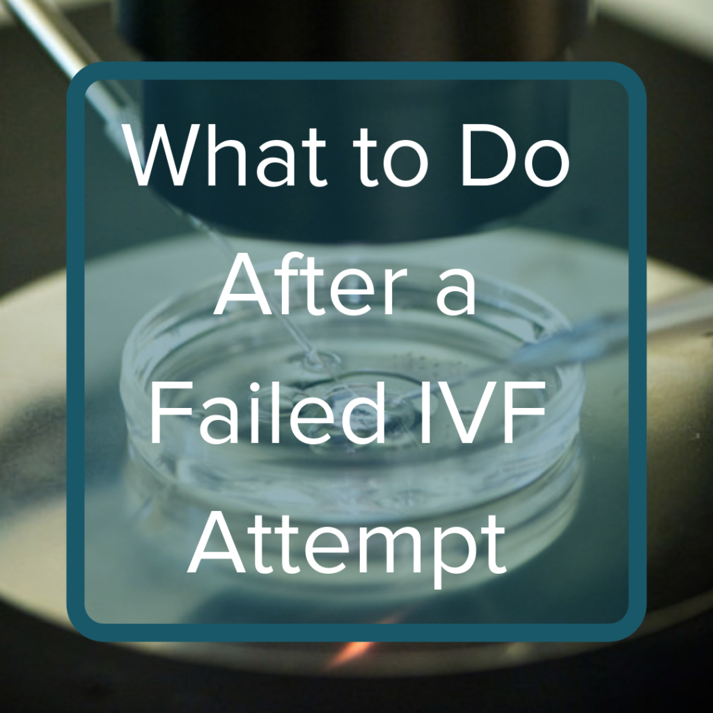 What to Do After a Failed IVF Attempt