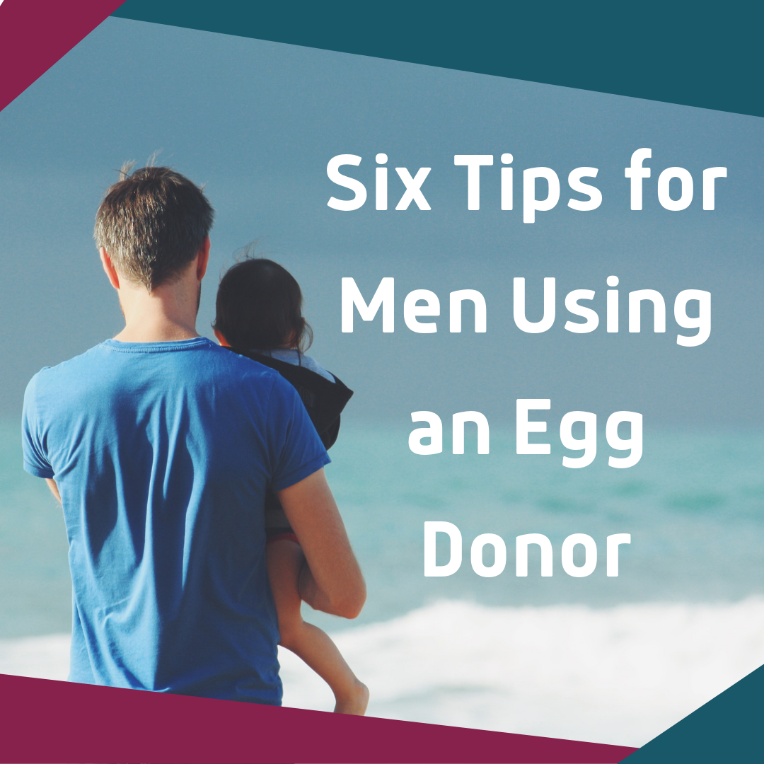 Six Tips for Men Using an Egg Donor