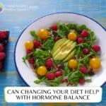 Can Changing Your Diet Help With Hormone Balance
