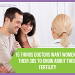 15 Things Doctors Want Women in Their 30s to Know About Their Fertility