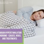 Ovarian Hyperstimulation Syndrome (OHSS) – Causes, Risks, and Treatments